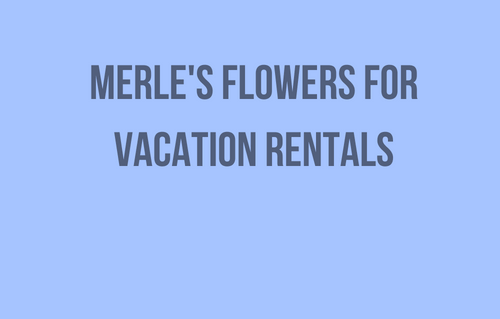 Merle's Flowers for Vacation R